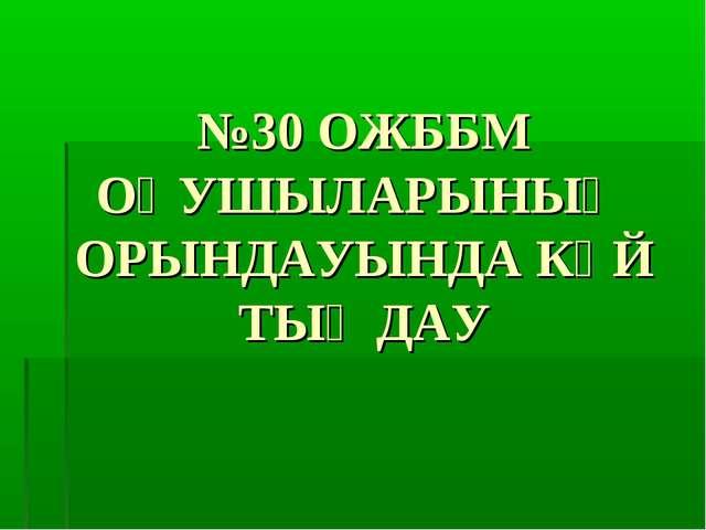 №30 ОЖББМ ОҚУШЫЛАРЫНЫҢ ОРЫНДАУЫНДА КҮЙ ТЫҢДАУ