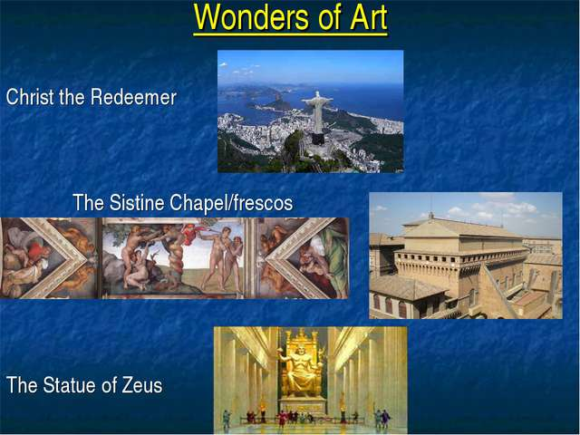 Wonders of Art Christ the Redeemer The Sistine Chapel/frescos The Statue of Z...