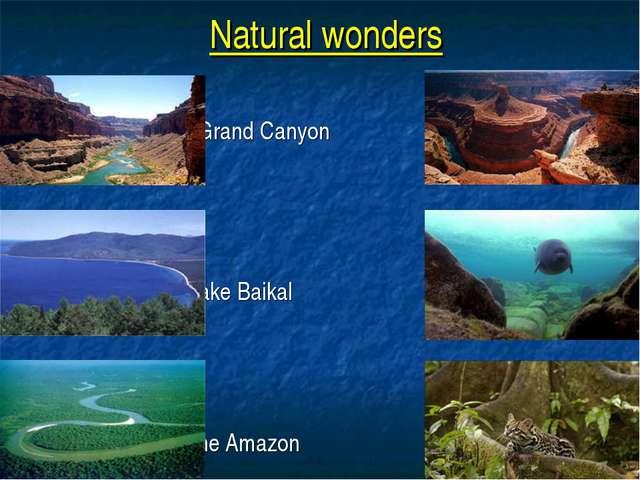 Natural wonders The Grand Canyon Lake Baikal The Amazon