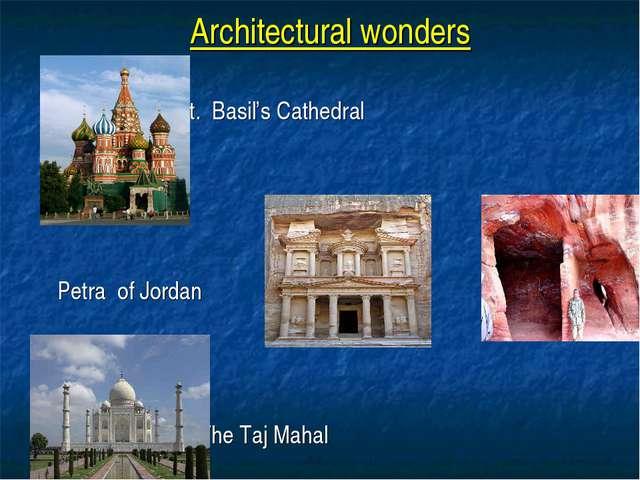 Architectural wonders St. Basil's Cathedral Petra of Jordan The Taj Mahal