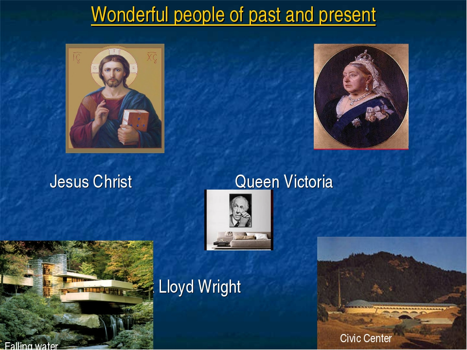 Wonderful people of past and present Jesus Christ Queen Victoria Frank Lloyd...