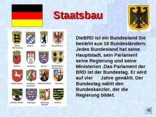 Staatsbau DieBRD ist ein Bundesland Sie besteht aus 16 Bundesländern. Jedes B