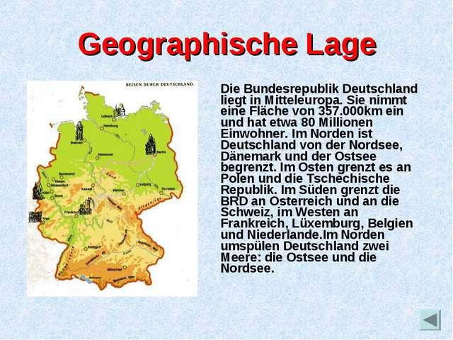 Geographische Lage Die Bundesrepublik Deutschland liegt in Mitteleuropa. Sie...
