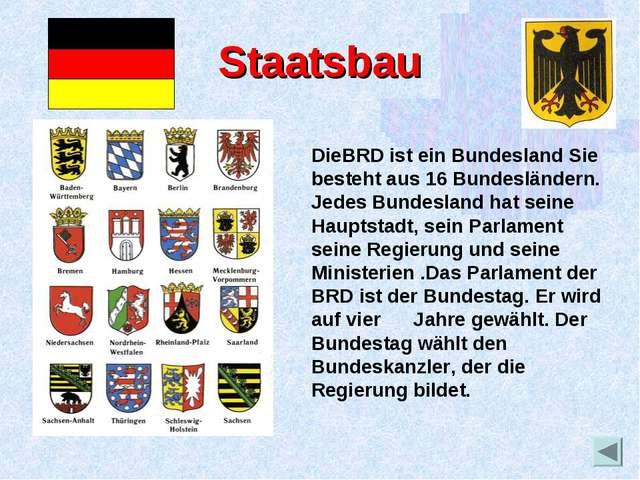 Staatsbau DieBRD ist ein Bundesland Sie besteht aus 16 Bundesländern. Jedes B...