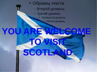 YOU ARE WELCOME  TO VISIT SCOTLAND