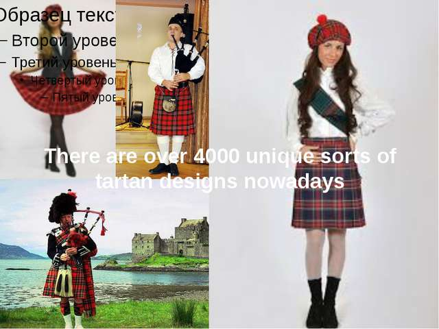 There are over 4000 unique sorts of tartan designs nowadays