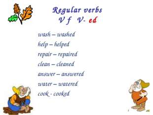 Regular verbs V → V- ed wash – washed help – helped repair – repaired clean –
