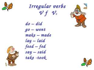 Irregular verbs V → V2 do – did go – went make – made lay – laid feed – fed s