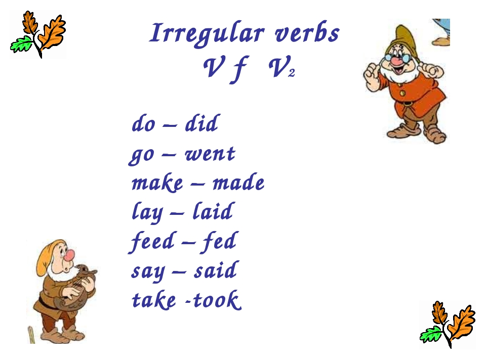 Irregular verbs V → V2 do – did go – went make – made lay – laid feed – fed s...