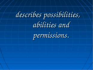 describes possibilities, abilities and permissions.