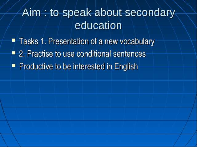 Aim : to speak about secondary education Tasks 1. Presentation of a new vocab...