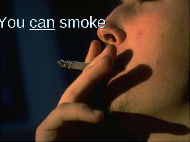 You can smoke