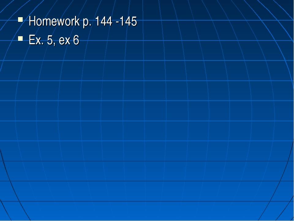 Homework p. 144 -145 Ex. 5, ex 6