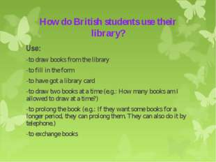 How do British students use their library? Use: -to draw books from the libra