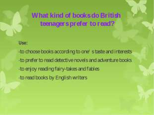 What kind of books do British teenagers prefer to read? Use: -to choose books