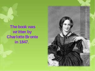 The book was written by Charlotte Bronte in 1847.