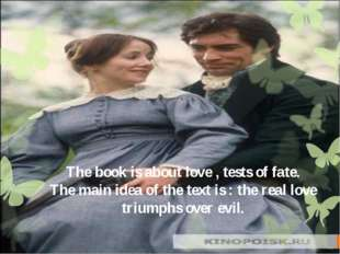 The book is about love , tests of fate. The main idea of the text is : the re