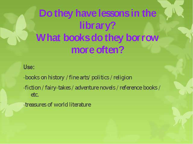 Do they have lessons in the library? What books do they borrow more often? U...