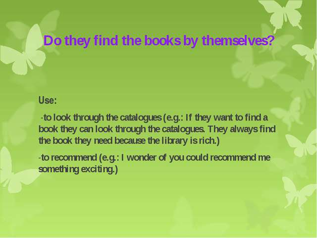 Do they find the books by themselves? Use: -to look through the catalogues (e...