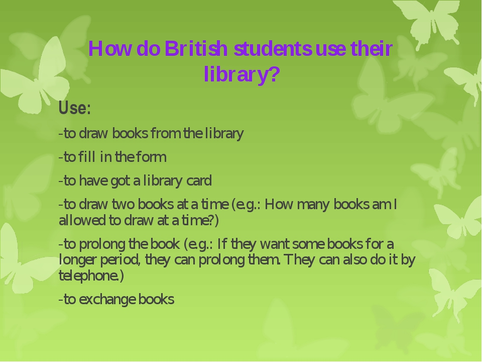 How do British students use their library? Use: -to draw books from the libra...