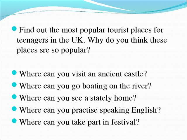 Find out the most popular tourist places for teenagers in the UK. Why do you...