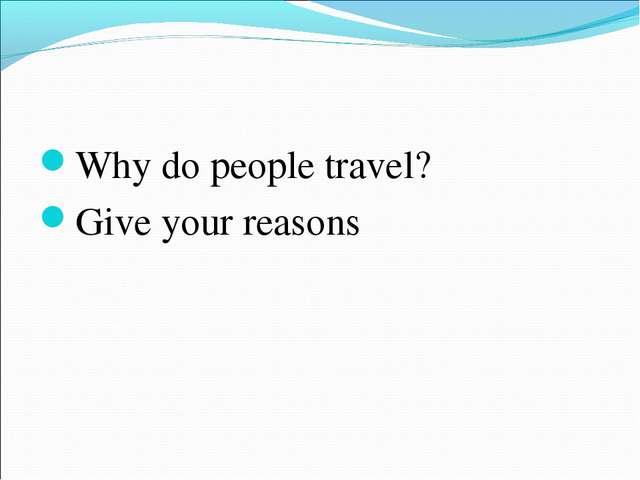 Why do people travel? Give your reasons