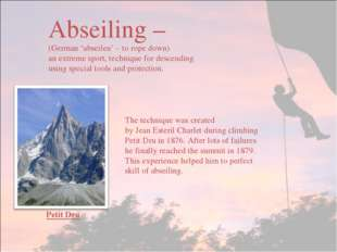 Abseiling – (German 'abseilen' – to rope down) an extreme sport, technique fo