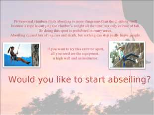 Professional climbers think abseiling is more dangerous than the climbing its