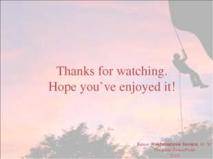 Thanks for watching. Hope you've enjoyed it! Editor: Rakhmanova Sevara, 10 'B