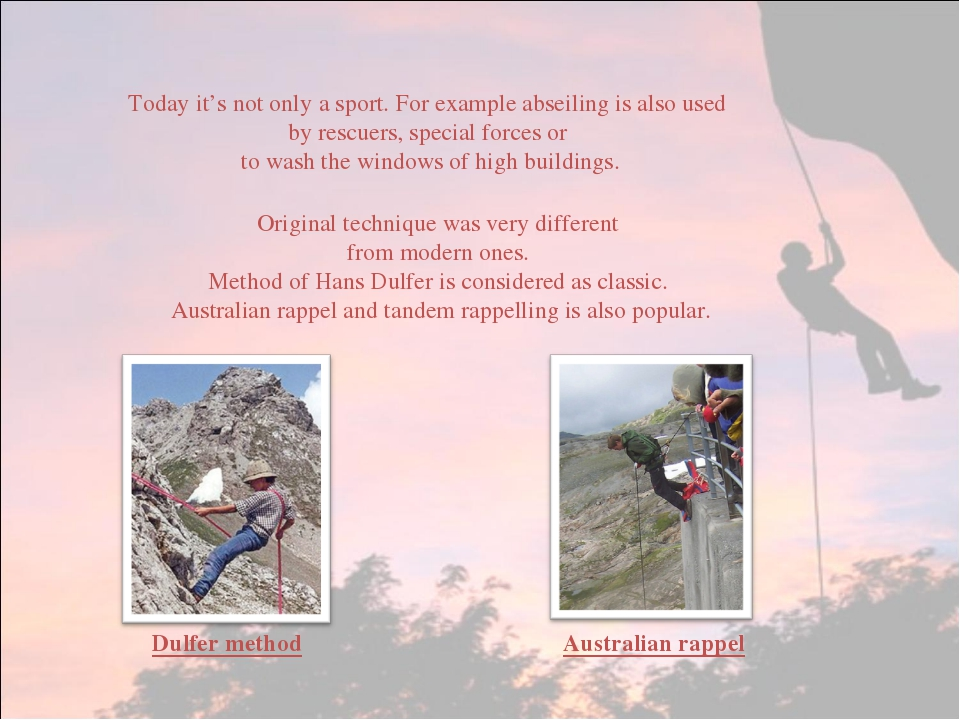 Today it's not only a sport. For example abseiling is also used by rescuers,...