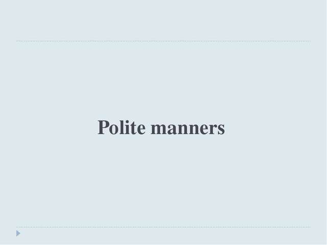 Polite manners