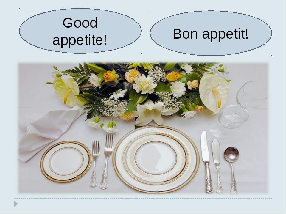 Good appetite! Bon appetit!