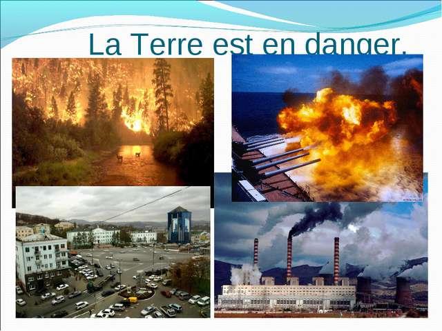 La Terre est en danger.