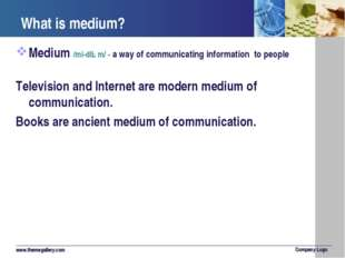 What is medium? Medium /mi-diəm/ - a way of communicating information to peop