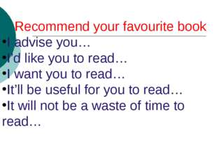 Recommend your favourite book I advise you… I'd like you to read… I want you