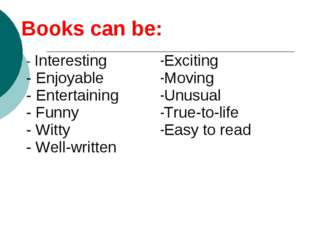 Books can be: - Interesting - Enjoyable - Entertaining - Funny - Witty - Well