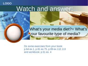 What's your media diet?= What's your favourite type of media? Do some exercis