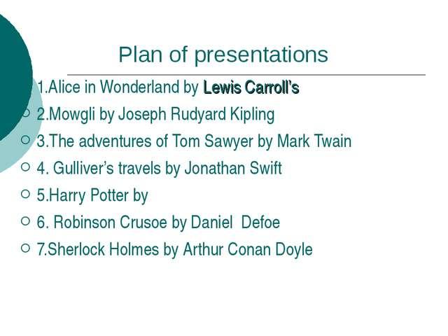 Plan of presentations 1.Alice in Wonderland by Lewis Carroll's 2.Mowgli by Jo...