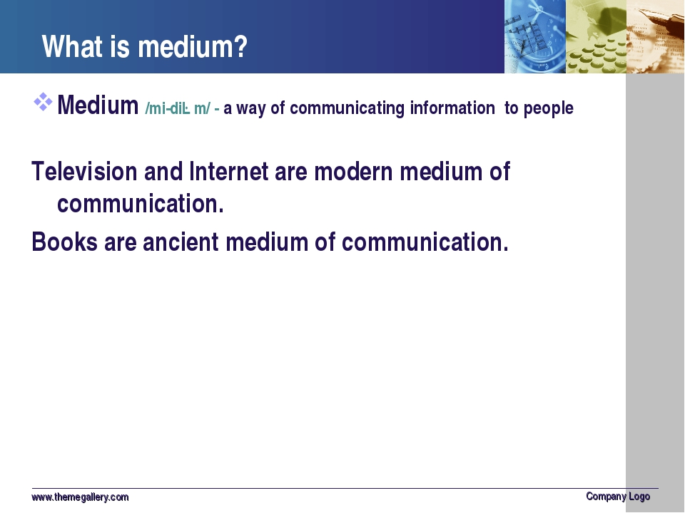 What is medium? Medium /mi-diəm/ - a way of communicating information to peop...