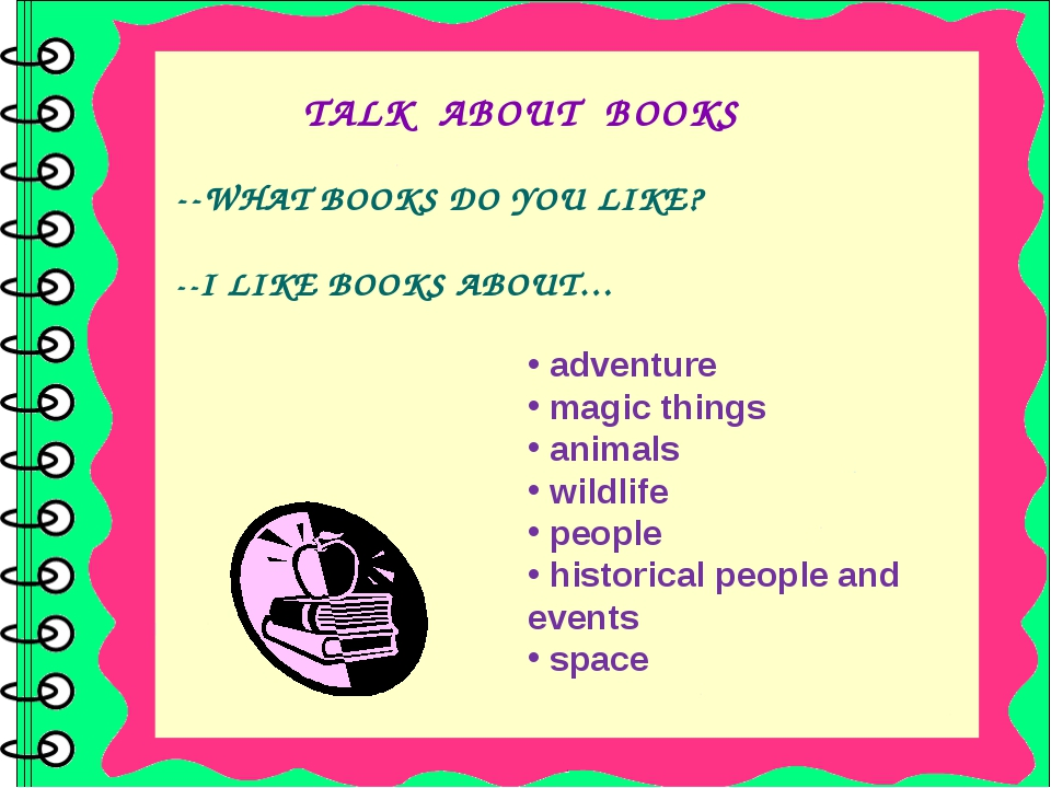 --WHAT BOOKS DO YOU LIKE? --I LIKE BOOKS ABOUT… TALK ABOUT BOOKS adventure m...