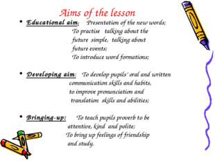 Aims of the lesson Educational aim: Presentation of the new words; To practis
