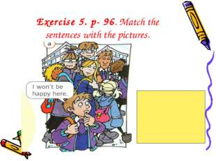 Exercise 5. p- 96. Match the sentences with the pictures.