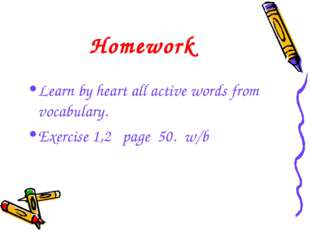 Homework Learn by heart all active words from vocabulary. Exercise 1,2 page