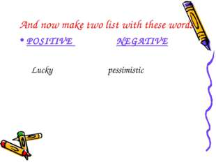 And now make two list with these words POSITIVE NEGATIVE Lucky pessimistic