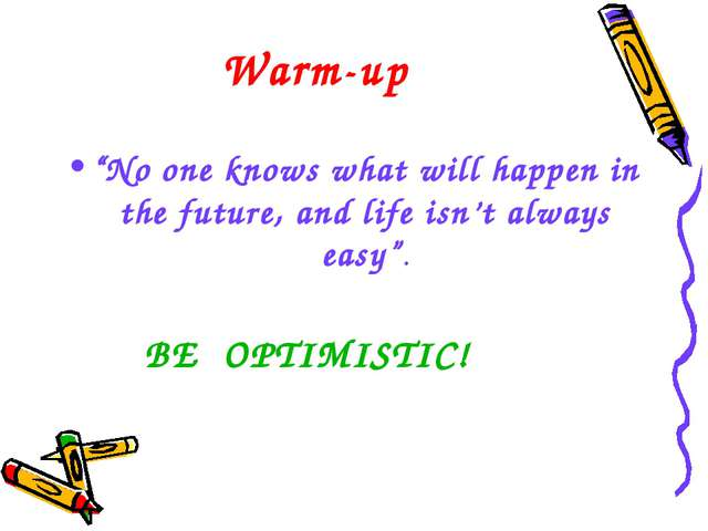 "Warm-up ""No one knows what will happen in the future, and life isn't always e..."