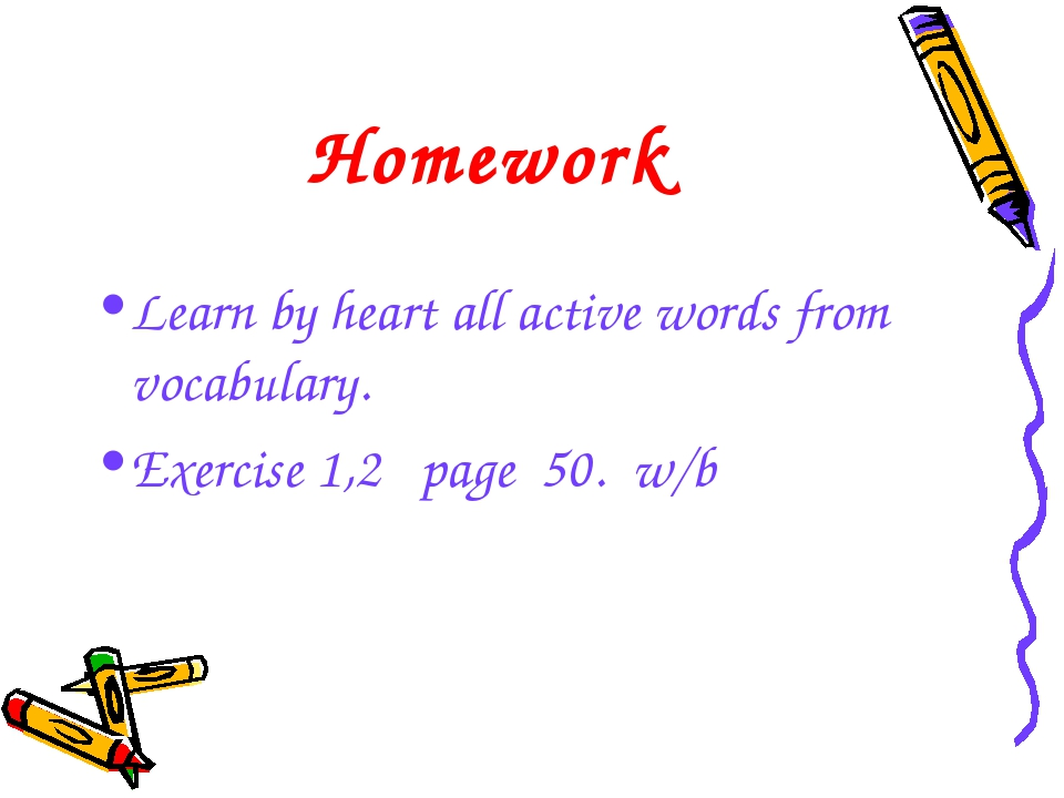Homework Learn by heart all active words from vocabulary. Exercise 1,2 page...