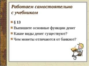 Работаем самостоятельно с учебником § 13 Выпишите основные функции денег Каки