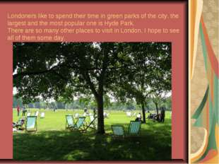 Londoners like to spend their time in green parks of the city, the largest an