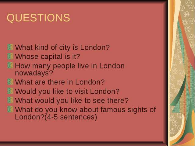 QUESTIONS What kind of city is London? Whose capital is it? How many people l...
