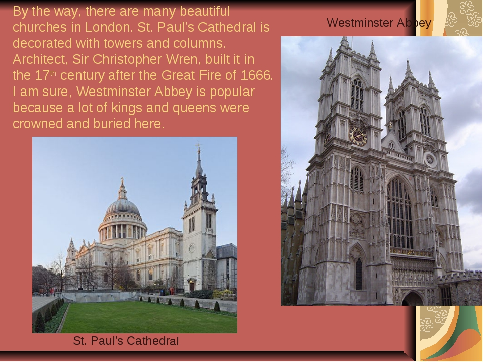By the way, there are many beautiful churches in London. St. Paul's Cathedral...
